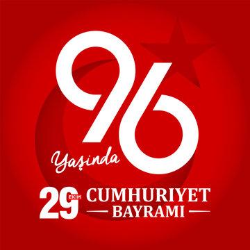 96 Yasinda Turkiye Cumhuriyeti; Kutlu Olsun. 29 Ekim Cumhuriyet Bayrami. Translation: 96 Years Republic of Turkey; Happy Birthday. 29th October Our Country. Vector Illustration. Greeting Template.