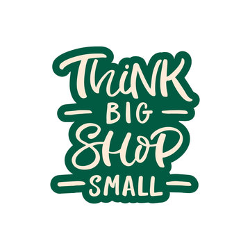Hand drawn lettering card. The inscription: Think big shop small. Perfect design for greeting cards, posters, T-shirts, banners, print invitations.