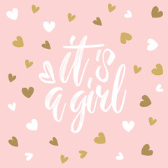 It's a girl. Hand drawn calligraphy and brush pen lettering on light pink background with white and golden hearts. Design for greeting card and invitation of baby shower, birthday, party poster.