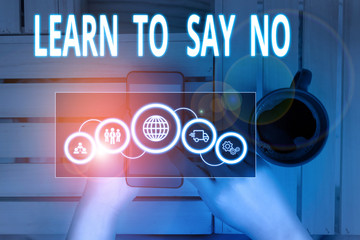 Text sign showing Learn To Say No. Business photo showcasing decline or refuse few things before you destroy yourself Picture photo system network scheme modern technology smart device