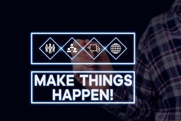 Text sign showing Make Things Happen. Business photo showcasing you will have to make hard efforts in order to achieve it Picture photo system network scheme modern technology smart device