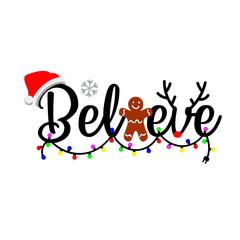 Believe vector files. Holidays quote. Merry Christmas decor. Cute lights garland clip art. Santa hat, cookie and deer horns images on a transparent background.