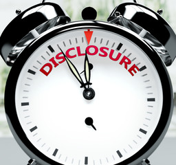 Disclosure soon, almost there, in short time - a clock symbolizes a reminder that Disclosure is near, will happen and finish quickly in a little while, 3d illustration