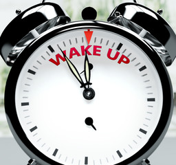 Wake up soon, almost there, in short time - a clock symbolizes a reminder that Wake up is near, will happen and finish quickly in a little while, 3d illustration