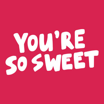 You are so sweet. Valentines day Sticker for social media content about love. Vector hand drawn illustration design.