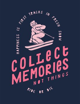 Collect memories, not things - ski typography t-shirt print with a person riding down the slope - happiness is first tracks in fresh snow