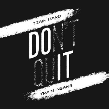 Motivational print with quote. Train hard. Do not quit. Vector illustration.