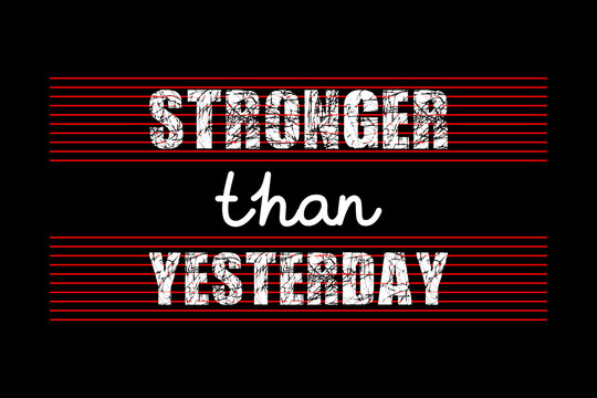 Stronger than Yesterday - Vector background design for t-shirt graphics, banner, fashion prints, slogan tees, stickers, cards, posters and other creative uses