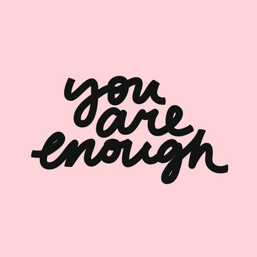 Vector lettering about self love, acceptance and self care. Body positive movement related image. You Are Enough inspirational quote.