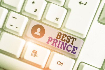 Conceptual hand writing showing Best Prince. Concept meaning the male royal ruler of a small country Son of the king or queen White pc keyboard with note paper above the white background