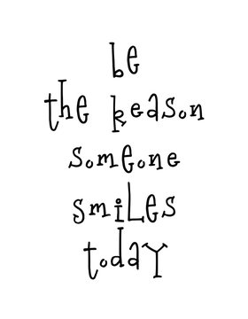 Motivational poster with lettering quote be the reason someone smiles today