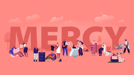 Mercy Concept. Tiny Male and Female Characters Doing Kind Deals Help to Poor and Homeless People, Giving Donation to Beggars. Humanity Poster Banner Flyer Brochure. Cartoon Flat Vector Illustration
