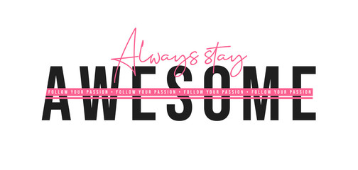 Always stay awesome, inspirational quote for t-shirt design. T-shirt design with slogan