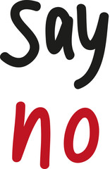 say no -  slogan contra, rejection, opposition, to be against something