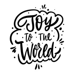Joy to the World holiday phrase. Hand drawn vector lettering. Black ink. Isolated on white background.