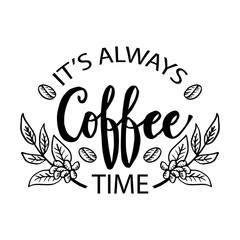 It's always coffee time. Motivational quote.