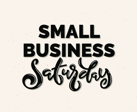 Lettering phrase small business Saturday. Template for invitation card, vector hand drawn design isolated on white background. Logo ink design