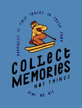 Ski t-shirt print. Person skiing down the slope. Collect memories not things. Winter sports t-shirt design