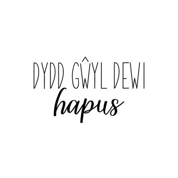 Text in Welsh: Happy st Davids day. Lettering. calligraphy vector illustration. Ink illustration.
