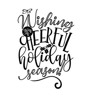 Wishing you a cheerful holiday season -  Xmas calligraphy phrase for Christmas. Hand drawn lettering for Xmas greetings cards, invitations. Good for t-shirt, mug, scrap booking, gift, printing press.