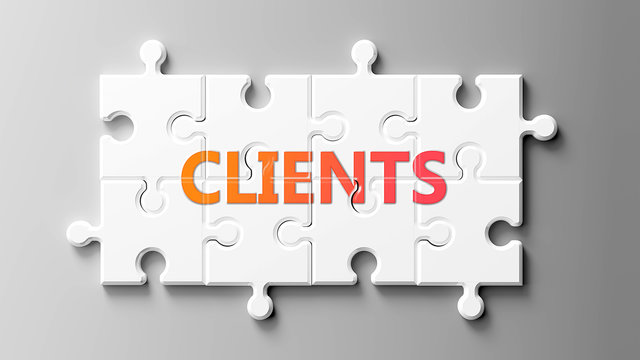 Clients complex like a puzzle - pictured as word Clients on a puzzle pieces to show that Clients can be difficult and needs cooperating pieces that fit together, 3d illustration
