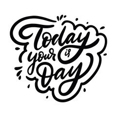 Today is your day calligraphy phrase. Black ink. Hand drawn vector lettering.