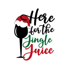Here for the jingle juice- funny Christmas text, with glass and Santa's cap. Good for greeting card and  t-shirt print, flyer, poster design, mug.