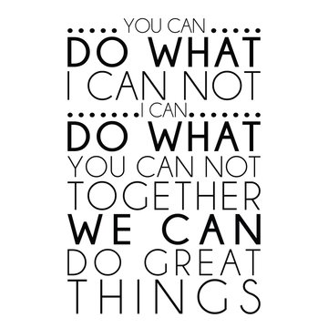 A famous quote You can do what, I can not, inspirational quotes