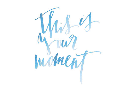 Inspirational phrase this is your moment handwritten text vector