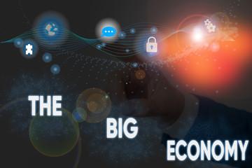 Text sign showing The Big Economy. Business photo showcasing Global finances Worldwide Market Trade Money exchange