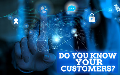 Handwriting text Do You Know Your Customers question. Conceptual photo asking to identify a customer s is nature Picture photo system network scheme modern technology smart device