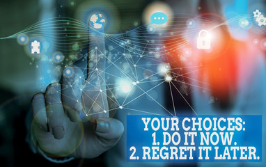 Handwriting text Your Choices 1 Do It Now 2 Regret It Later. Conceptual photo Think first before...