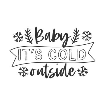 Baby its cold outside hand written lettering phrase