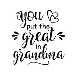 You Put The Great in Grandma vector file saying. Family shirts design. Isolated on transparent background.