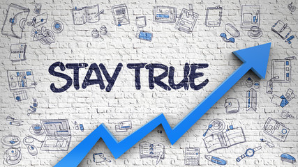 Stay True - Line Style Illustration with Doodle Elements. Stay True - Enhancement Concept. Inscription on the White Brick Wall with Doodle Icons Around.