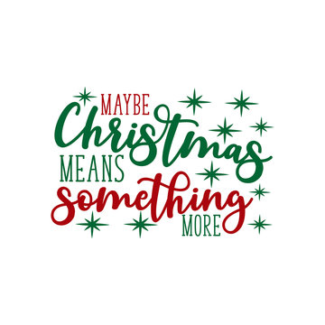 Maybe Christmas means something more- Christmas text, with stars. Good for greeting card and  t-shirt print, flyer, poster design, mug.