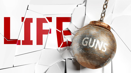 Guns and life - pictured as a word Guns and a wreck ball to symbolize that Guns can have bad effect and can destroy life, 3d illustration
