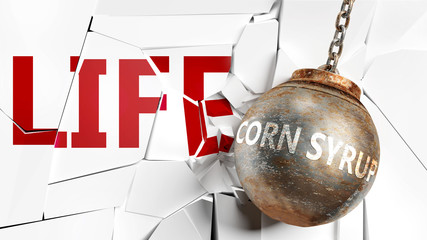 Corn syrup and life - pictured as a word Corn syrup and a wreck ball to symbolize that Corn syrup can have bad effect and can destroy life, 3d illustration