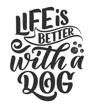 Vector illustration with funny phrase. Hand drawn inspirational quote about dogs. Lettering for poster, t-shirt, card, invitation, sticker.