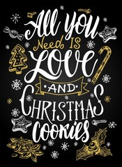 The hand-drawing quote All you need is love and christmas cookies. Christmas hand drawn lettering. Greeting card with brush calligraphy