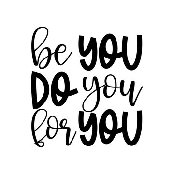 Be You do You for You - Funny hand drawn calligraphy text. Good for fashion shirts, poster, gift, or other printing press. Motivation quote. Personal coaching.