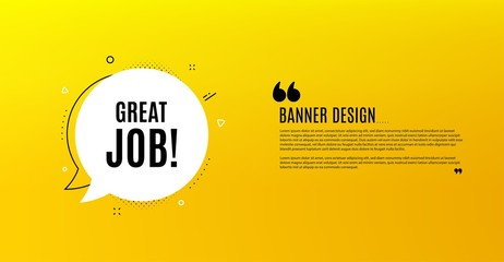 Great job symbol. Yellow banner with chat bubble. Recruitment agency sign. Hire employees. Coupon design. Flyer background. Hot offer banner template. Bubble with great job text. Vector