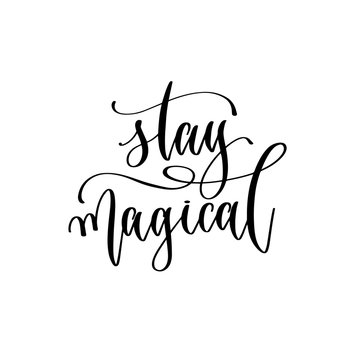 stay magical - hand lettering inscription text, motivation and inspiration positive quot
