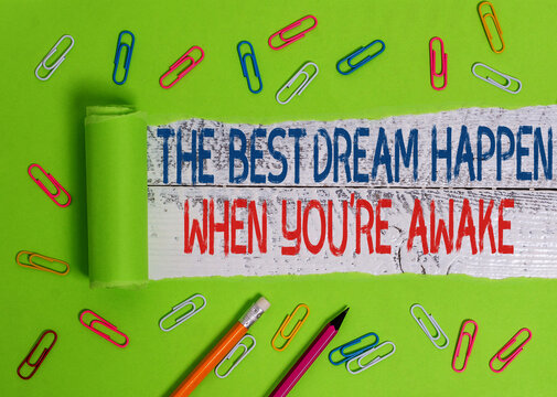 Conceptual hand writing showing The Best Dream Happen When You Re Awake. Concept meaning Dreams come true Have to believe