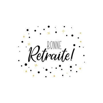 Bonne retraite. Good retirement in French language. Hand drawn lettering background. Ink illustration.