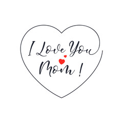 I Love You Mom Lettering Handwritten Calligraphy with heart symbol. Gift Card for Mother's Day Vector Design