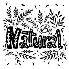 Be natural. Lettering with a doodle pattern, decoration and branch with leaves. Black print with foliage. Ecological lifestyle. Vector nature quote for cards, banners and your design.