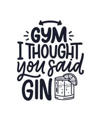 In de dag Positive Typography Funny phrase in hand drawn style. Joyful expressions handwritten inscription. Active lifestyle slogan. Funny lettering slogan about gym and gin for print and poster design. Vector