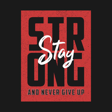 Stay strong and never give up - motivational slogan for t-shirt design. Typography graphics for apparel, t shirt print. Vector illustration.