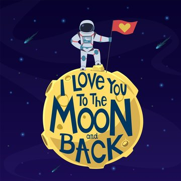 I love you to moon and back. Cute astronaut in spacesuit with flag on moon surface. Valentines day greeting vector card with romantic lovely spaceman message
